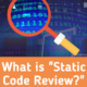 Copy-of-What-is-Static-Code-Review-1